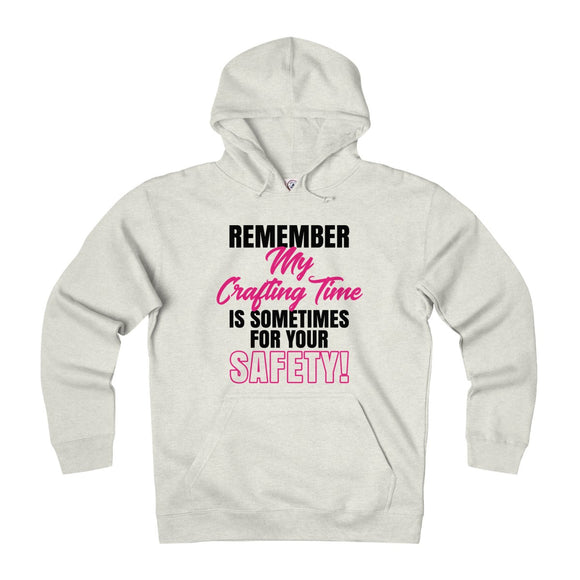 Remember My Crafting Time Is Sometimes For Your Safety Unisex Heavyweight Fleece Hoodie