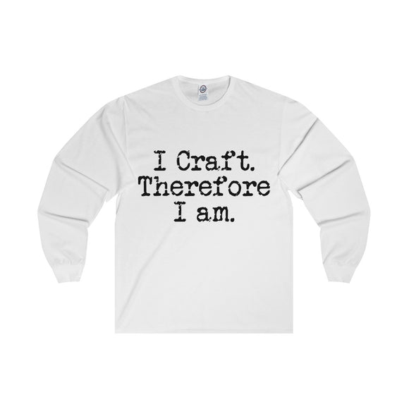 I Craft. Therefore I Am. Unisex Long Sleeve Tee