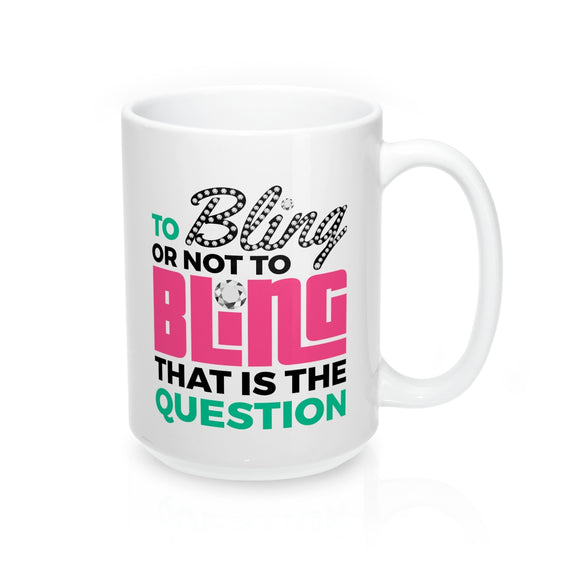 To Bling or Not to Bling Mug 15oz