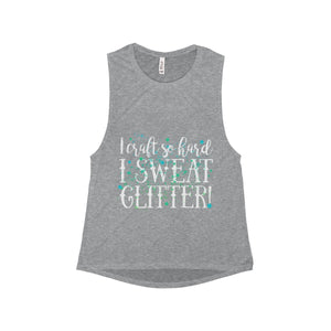 I Craft So Hard I Sweat Glitter Women's Flowy Scoop Muscle Tank