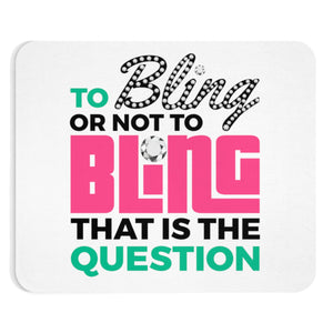 To Bling or Not to Bling Mousepad