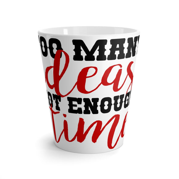 Too Many Ideas Not Enough Time Latte mug