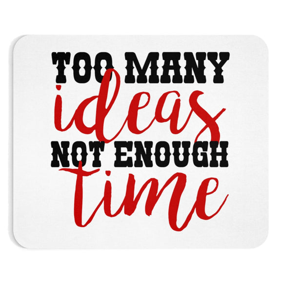 Too Many Ideas Not Enough Time Mousepad
