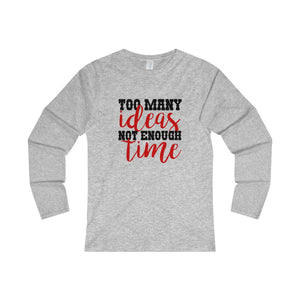 Too Many Ideas Not Enough Time Women's Fitted Long Sleeve Tee