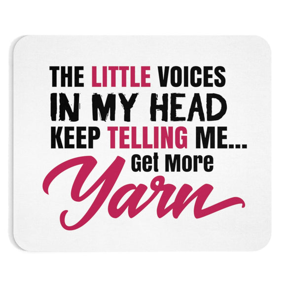 The Little Voices In My Head Keep Telling Me...Get More Yarn Mousepad