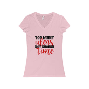 Too Many Ideas Not Enough Time Women's Jersey Short Sleeve V-Neck Tee