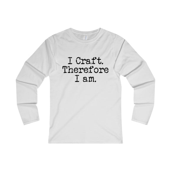 I Craft. Therefore I Am. Women's Fitted Long Sleeve Tee