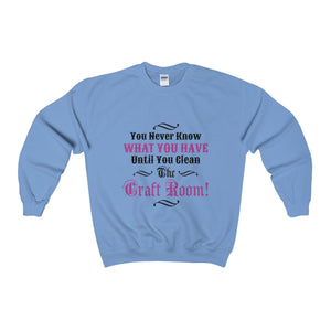 You Never Know What You Have Until You Clean The Craft Room! Unisex Heavy Blend™ Crewneck Sweatshirt