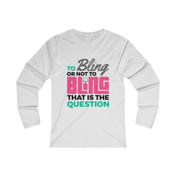 To Bling Or Not To Bling Women's Fitted Long Sleeve Tee