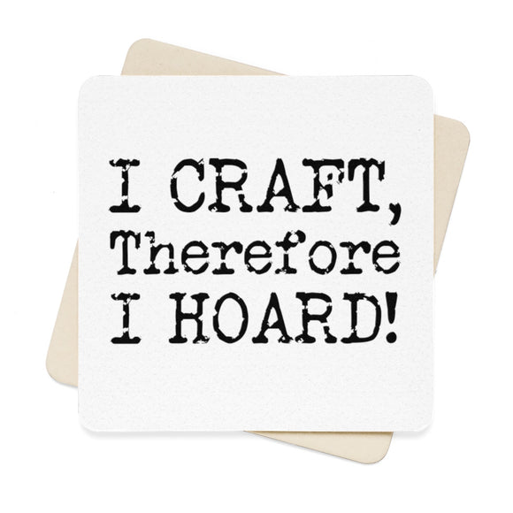 I Craft, Therefore I Hoard! Square Paper Coaster Set - 6pcs