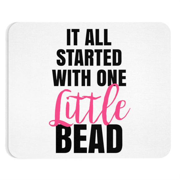 It All Started With One Little Bead Mousepad