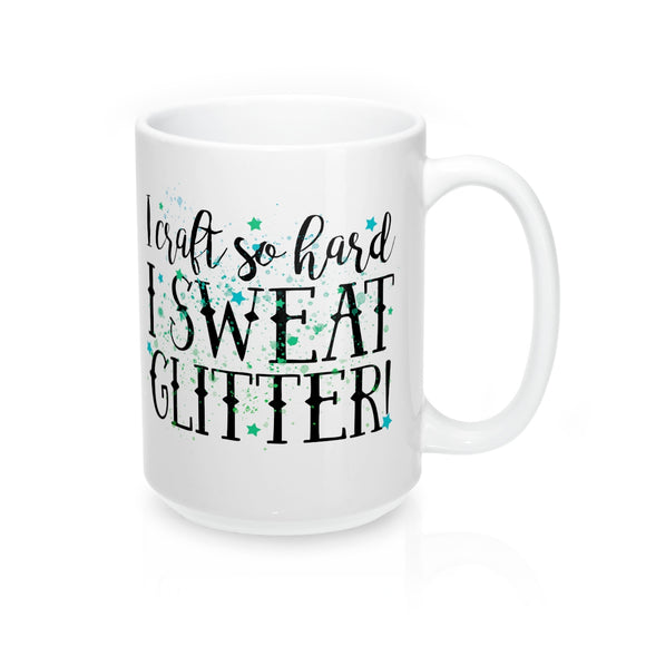 I Craft So Hard I Sweat Glitter Mug 15oz