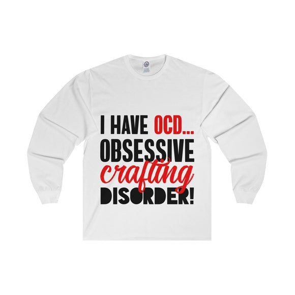 I Have OCD...Obsessive Crafting Disorder Unisex Long Sleeve Tee