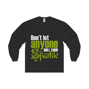 Don't Let Anyone Dull Your Sparkle Unisex Long Sleeve Tee