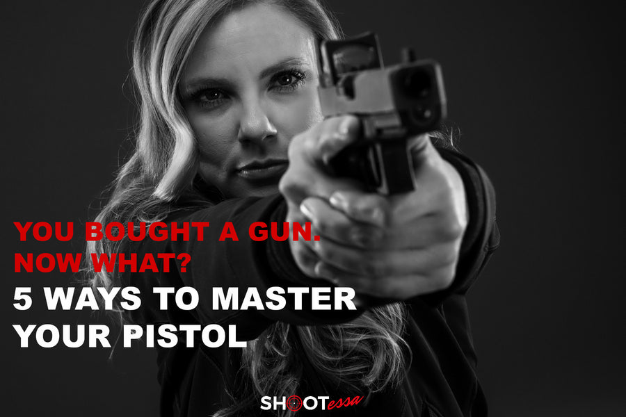 You Bought a Gun. Now What? 5 Ways to Master Your Pistol.