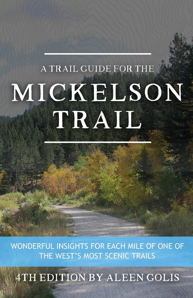 A Trail Guide for the Mickelson Trail - 4th Edition