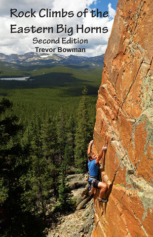 Rock Climbs of the Eastern Big Horns: Second Edition