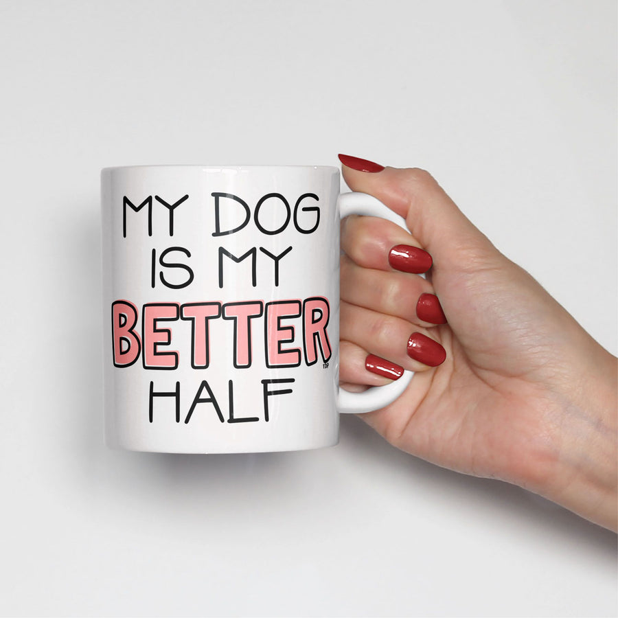 My Dog is My Better Half Mug - The Dapper Paw