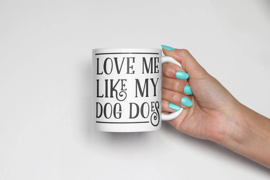 Love me Like my Dog Does Coffee Mug - The Dapper Paw