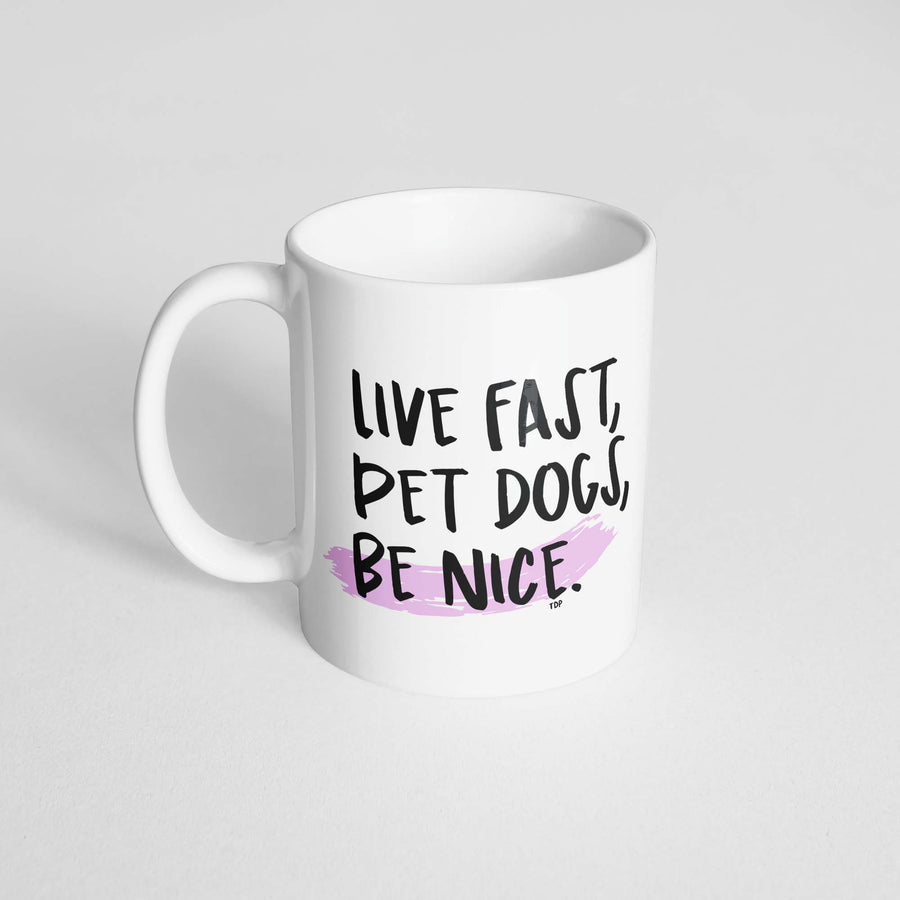 Live Fast, Pet Dogs, Be Nice Mug - The Dapper Paw