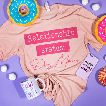 Relationship Status: Dog Mom Tee - The Dapper Paw