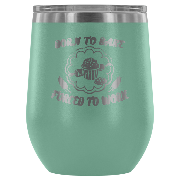 Born To Bake Forced To Work Laser Etched Wine Tumbler (Premium)