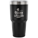 I Bake What's Your Superpower Laser Etched Tumbler (Premium)