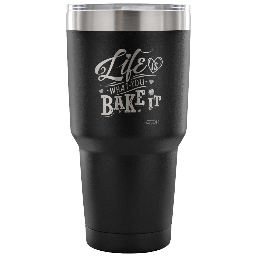 Life Is What You Bake It Vacuum Laser Etched Tumbler (Premium)