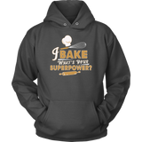 I Bake What's Your Superpower Hoodie (Unisex)