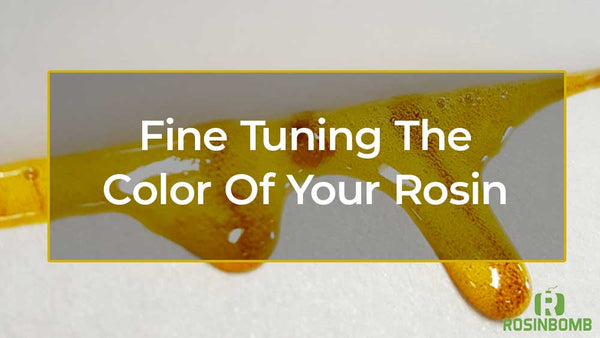 Fine Tuning the Color of Your Rosin
