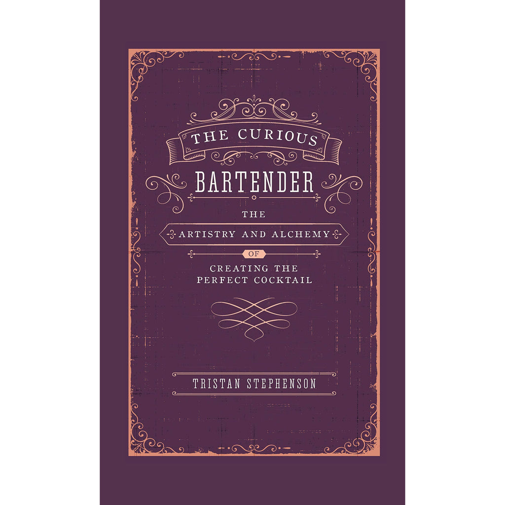 Curious Bartender The Artistry & Alchemy of Creating the Perfect Cocktail, Tristan Stephenson, ISBN 9781788791540