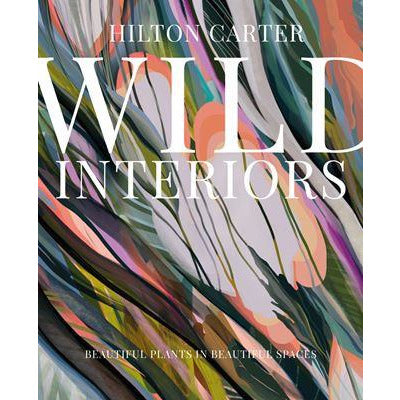 Wild Interiors: Beautiful plants in beautiful spaces and how to look after them Books Default Title Cico Books