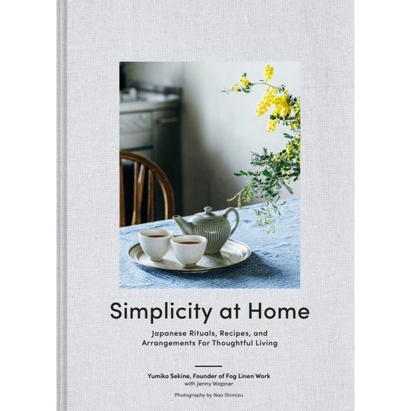Simplicity at Home : Japanese Rituals, Recipes, and Arrangements for Thoughtful Living Books Default Title Chronicle Books