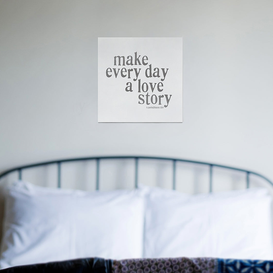 Make Every Day a Love Story - Square Canvas in 3 sizes