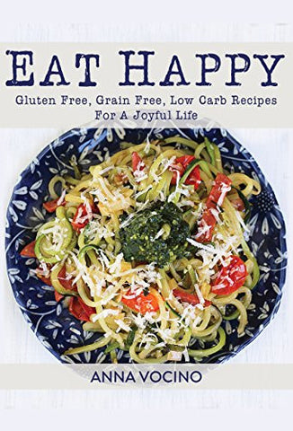 Gluten Free, Grain Free, Low Carb Recipes For A Joyful Life