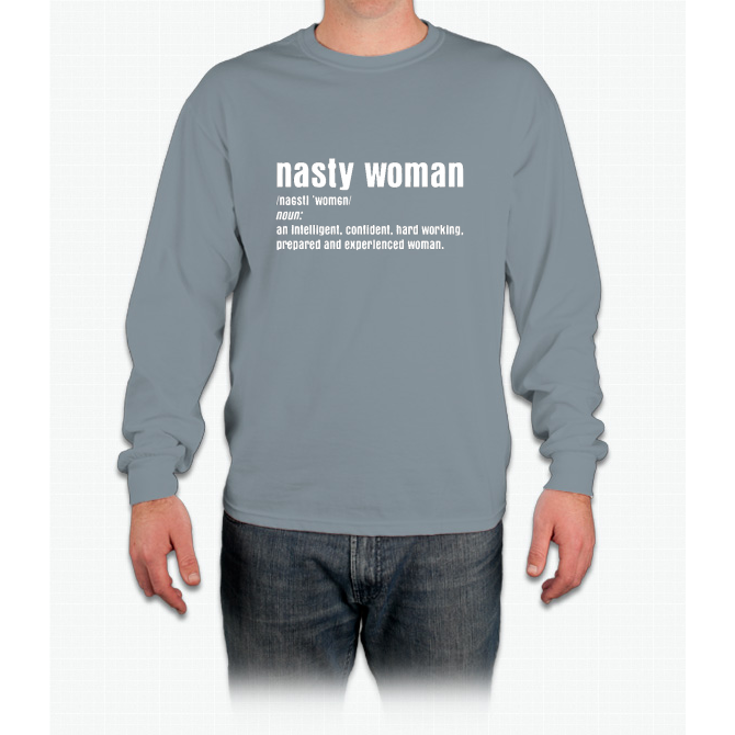 Nasty Woman Definition Funny T-Shirt Long Sleeve T-Shirt