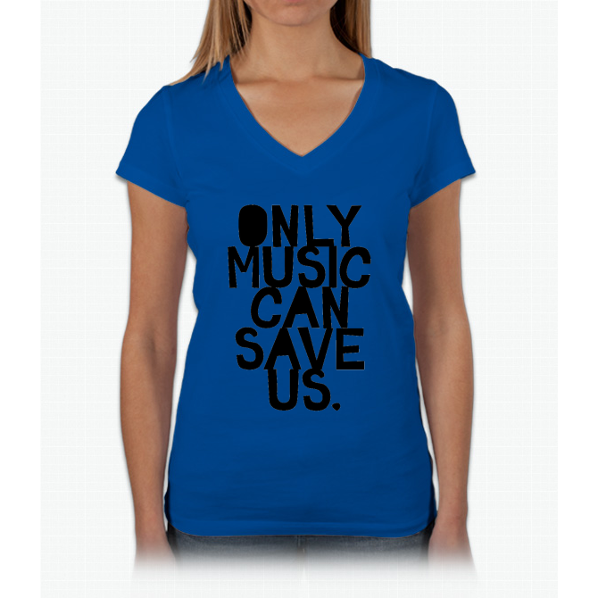 ONLY MUSIC CAN SAVE US! Womens V-Neck T-Shirt