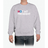 Not My President (Love Trumps Hate) Crewneck Sweatshirt