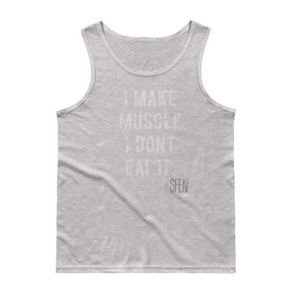 I Make Muscle. I Don't Eat it. SFElV Men's Tank Top