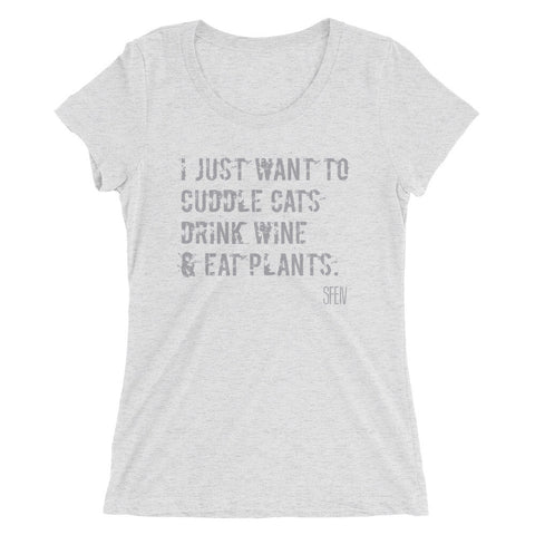 I Just want to Cuddle Cats, Drink Wine & Eat Plants. SFElV Women's short sleeve t-shirt