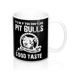 It's Okay If You Don't Like Pit Bulls - Mug 11oz - 36Bucks.com