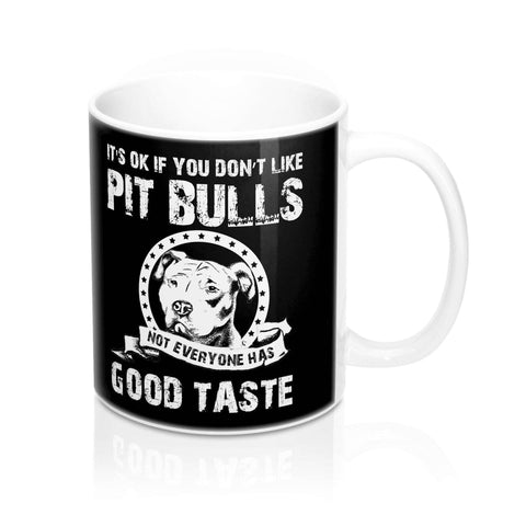Image of It's Okay If You Don't Like Pit Bulls - Mug 11oz - 36Bucks.com