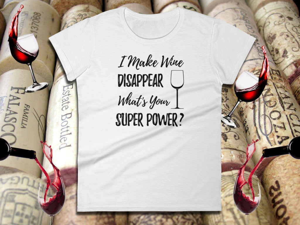 Funny Wine Tee - I Make Wine Disappear What's Your Super Power? Women's White Short Sleeve | Wine Shirts | Wine Lover | Best Wine Gifts - 36Bucks.com