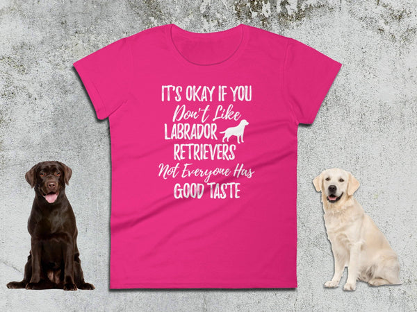 Labrador Gift - It's Okay If You Don't Like Labrador Retrievers - Ladies Tee | Labrador Retriever | Labrador Gift | Lab Lover | Yellow Lab