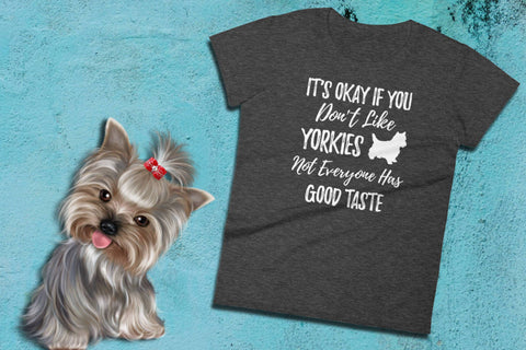 Image of Yorkie Dog Shirt - It's Okay If You Don't Like Yorkies - Ladies Tee | Yorkie Tshirt | Yorkie Gifts | Yorkie Clothes | Yorkie Lover | Yorkies - 36Bucks.com