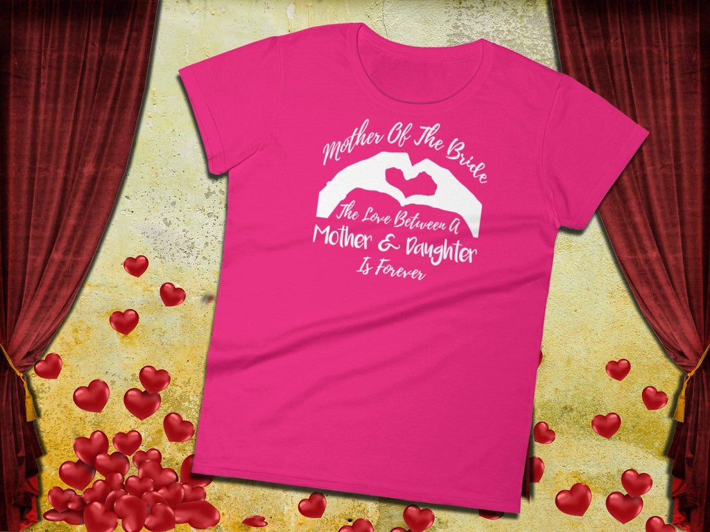 Mother Of The Bride Shirt - The Love Between A Mother & Daughter Is Forever - Ladies Tee | Brides Mother Shirt | Bride's Mom Shirt