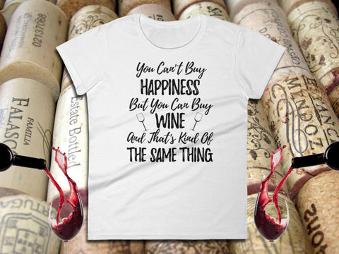 Image of Wine Shirt - You Can't Buy Happiness But You Can Buy Wine - Ladies Tee | Wine Lover Gift | Wine Lover | Wine Gifts For Her | Wine Shirts - 36Bucks.com
