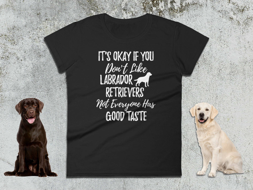 Labrador Gift - It's Okay If You Don't Like Labrador Retrievers - Ladies Tee | Labrador Retriever | Labrador Gift | Lab Lover | Yellow Lab - 36Bucks.com