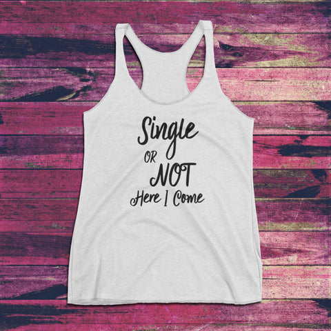 Image of Funny Workout Tank - Single Or Not Here I Come - Women's Tank Top | Cute Workout Tanks | Workout Tank Top | Bachelorette Tank | Womens Tank - 36Bucks.com