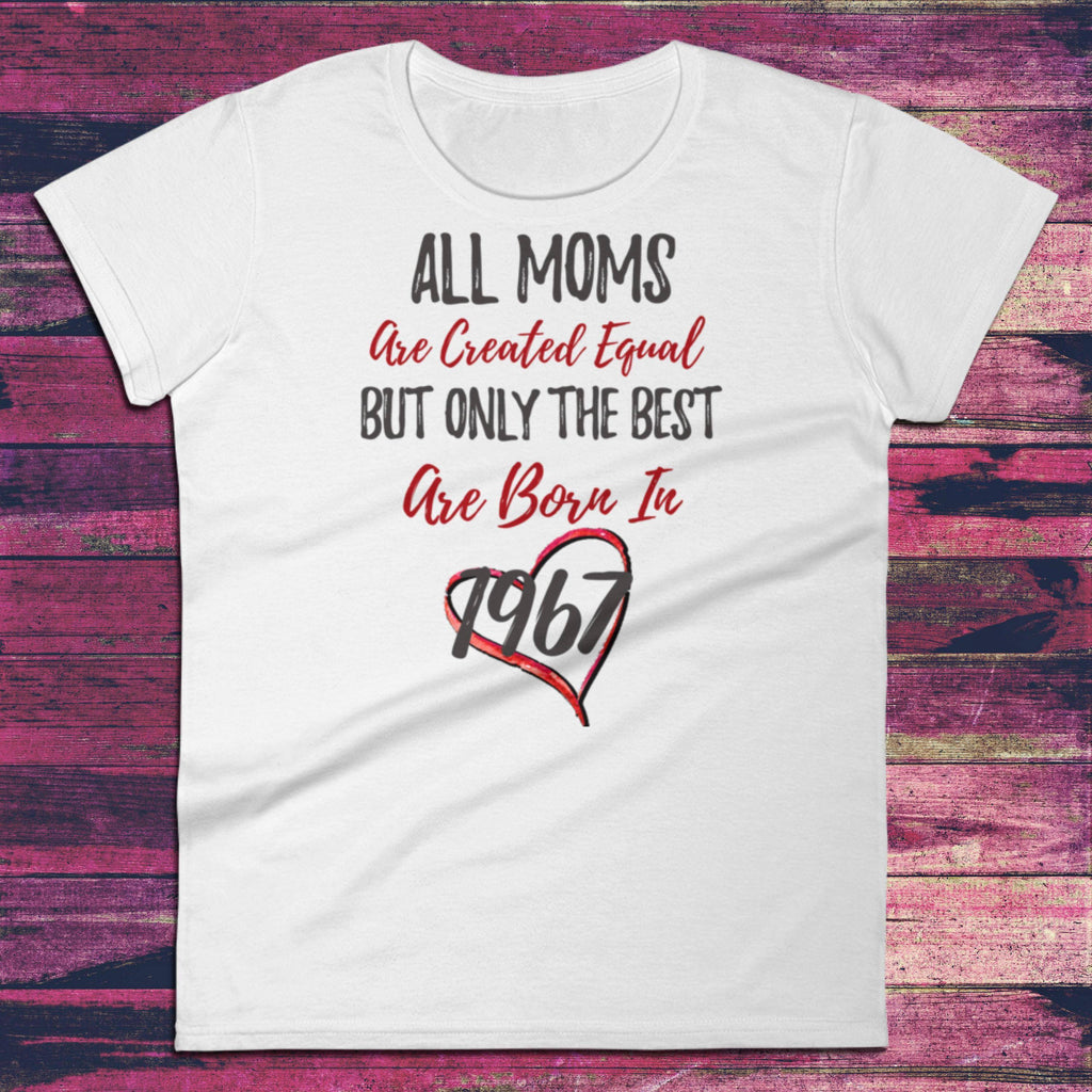 1967 Birthday Gifts - All Moms Are Created Equal But Only The Best Are Born In 1967 - Ladies White Short Sleeve Tee | Moms 51st Birthday - 36Bucks.com